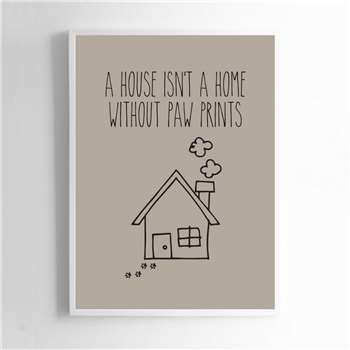 A House Isn't A Home Without Paw Prints Sign