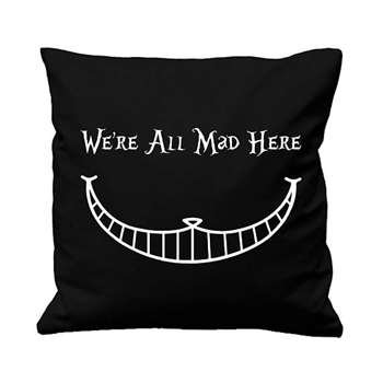 Alice In Wonderland Quote Cushion Cover - We're All Mad Here (H40 x W40cm)