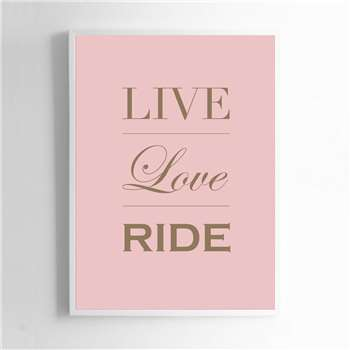 Live Love Ride Print Sign